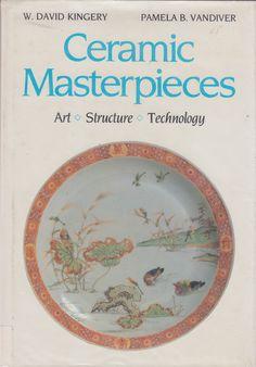 Chefs-d'œuvre de céramique: Art, Structure et de la technologie: W. David Kingery, Pamela Vandiver B.