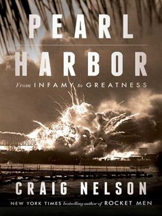Pearl Harbor: From Infamy to Greatness by Craig Nelson