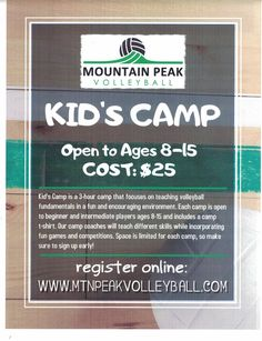 Sign up for our next Kid's Volleyball Camp! - Camp Dates: Dec 17, 2016, Jan 14, Feb 11, Mar 18 & Apr 1, 2017. Our Kid's Camps are 3-hour camps that focus on teaching volleyball fundamentals in a fun and encouraging environment. Each camp is open to beginner and intermediate players ages 8-15 and includes a camp t-shirt. Our camp coaches will teach different skills while incorporating fun games and competitions. South Facility - 695 W 1700 S Bldg 11 Logan, UT. mtnpeakvolleyball.com