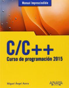 Manual imprescindible C/C++: curso de programación 2015 / Miguel Ángel Acera García. 2014.