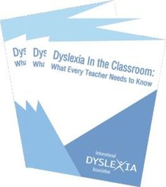 Dyslexia in the Classroom: What Every Teacher Needs to Know. Read and share this handbook from the International Dyslexia Association.