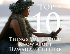 Top 10 Things You Should Know About Hawaiian Culture: http://www.prideofmaui.com/blog/activities/best-things-hawaiian-culture.html