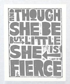 Raw Art Letterpress Gray 'And Though She Be But Little, She is Fierce' Print Amazing Quotes, Great Quotes, Quotes To Live By, Me Quotes, Loyal Friends, She Is Fierce, Diy Wall Art, Happy Thoughts, Painting Inspiration