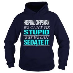 HOSPITAL CORPSMAN We Can't Fix Stupid But We Can Sedate It T-Shirts, Hoodies. CHECK PRICE ==► https://www.sunfrog.com/LifeStyle/HOSPITAL-CORPSMAN--STUPID-Navy-Blue-Hoodie.html?id=41382