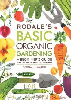 Urban Garden Design Rodale's Basic Organic Gardening: A Beginner's Guide to Starting a Healthy Garden - Hydroponic Gardening, Hydroponics, Container Gardening, Hydroponic Growing, Garden Compost, Greenhouse Gardening, Flower Gardening, Organic Vegetables, Growing Vegetables