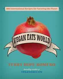 Vegan Eats World - 300 International Recipes for Savoring the Planet by Terry Hope Romero. #Kobo #eBook