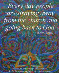 with 'Heart opening - by and day people are straying away from the church and going back to God. Mindfulness Colouring, Mindfulness Meditation, Lenny Bruce, Spirited Art, Visionary Art, Sacred Art, Sacred Geometry, Picture Quotes, Art Quotes