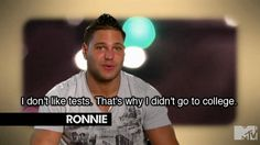 Gotta love Jersey Shore! They educate you for all of life lessons.