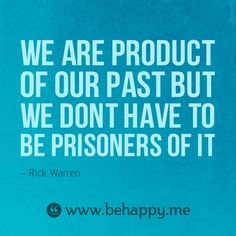 We are a product of our past but we don't have to be a prisoner of it. - Rick Warren