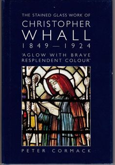 Stained Glass Work Christopher Whall 1849-1924 Aglow Brave Resplendent Colour