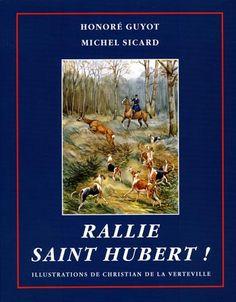 Guyot & Sicard. Rallie Saint Hubert ! Un siècle de vénerie et de chasse en Haut-Berry. 2007