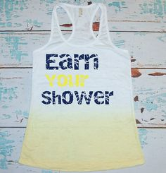 Hey, I found this really awesome Etsy listing at https://www.etsy.com/listing/166457628/earn-your-shower-tank-top-burnout-soft