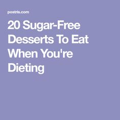 20 Sugar-Free Desserts To Eat When You're Dieting