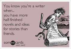 """You know you're a writer when… you have more half-finished novels and ideas for stories than friends."" #writing #quotes #humor"