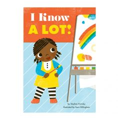 """I Know A Lot! Book: The third book of the empowerment series celebrates growing out of toddlerhood with increased knowledge. With relevant and charming specifics, Krensky and Gillingham address the """"small wins"""" of growing just a little bit older.   - Young children and their parents will revel in the encouraging text and retro-fresh illustrations - 12 pages - Board book"""
