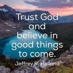 """Don't give up [or] quit. Keep trying. There is help and happiness ahead—a lot of it. Keep your chin up. It will be all right in the end. Trust God and believe in good things to come."" From #ElderHolland's http://pinterest.com/pin/24066179231042235 inspiring #LDSconf http://facebook.com/223271487682878 message http://lds.org/general-conference/1999/10/an-high-priest-of-good-things-to-come #sharegoodness"