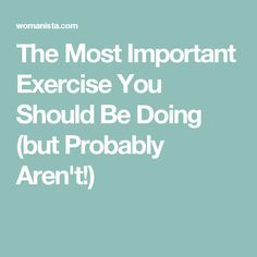 The Most Important Exercise You Should Be Doing (but Probably Aren't!)