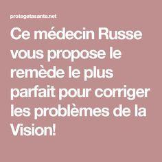 Ce médecin Russe vous propose le remède le plus parfait pour corriger les problèmes de la Vision!