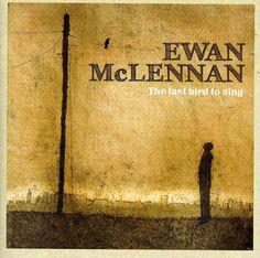 Ewan Mclennan - Last Bird To Sing