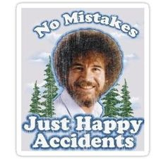 No mistakes just happy accidents Sticker - Student Loans Bob Ross, Embroidery Letters, Shirt Embroidery, Decorating Blogs, Interior Decorating, Fish Tank Coffee Table, Home Design Diy, Cactus Decor, Inspiration Wall