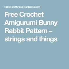 Free Crochet Amigurumi Bunny Rabbit Pattern – strings and things