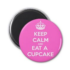 """Keep Calm and Eat a Cupcake"" magnet #keepcalm #pink"