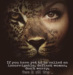 If you have yet to be called an incorrigable, defiant woman, don't worry, there is still time... #WildWoman #Sisterhood