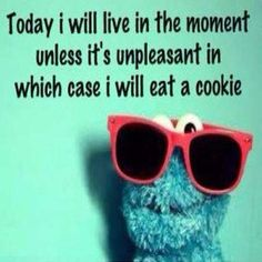 Today I will live in the moment, unless it's unpleasant, in which case I will eat a cookie. Weight loss tip: You don't have to eat the cookie! Eat the cookie monster! Tuesday Motivation, Fitness Motivation, Funny Picture Quotes, Funny Quotes, Internet Memes, Weight Loss Inspiration, Funny Posts, Cookies Et Biscuits, In This Moment