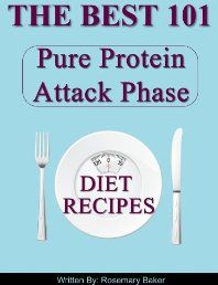 The Best 101 Pure Protein Attack Phase Diet Recipes (Perfect addition to Dukan and Pure Protein Diets)