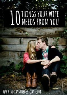 10 Things Your Wife Needs From You. This is pretty much spot on.