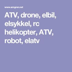 BAD// ATV, drone, elbil, elsykkel, rc helikopter, ATV, robot, elatv   this website has far too much going on on one screen and it would be very difficult to find what you're looking for