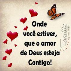 Onde você estiver, que o amor de Deus esteja contigo!