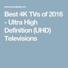 Best 4K TVs of 2016 - Ultra High Definition (UHD) Televisions