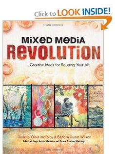 Mixed Media Revolution: Creative Ideas for Reusing Your Art: Darlene Olivia McElroy, Sandra Duran Wilson: 9781440318719: Amazon.com: Books