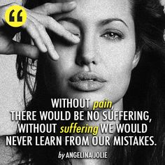 Angelina Jolie Quote (About suffering pain mistakes life insprational)