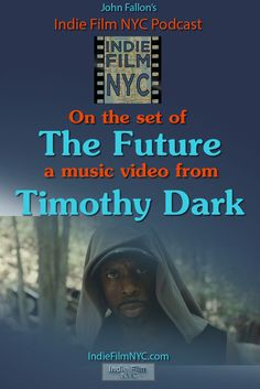 "John Fallon's Indie Film NYC traveled to the set of the music video ""The Future"" and spoke with Hip-Hop Artist, Revolutionary and Bronx native, Timothy Dark.  And a bonus interview with Casting Director Jules Corez."