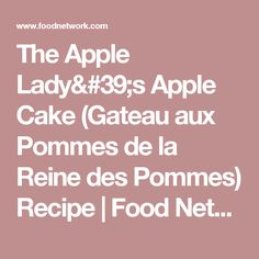 The Apple Lady's Apple Cake (Gateau aux Pommes de la Reine des Pommes) Recipe | Food Network Food Network Recipes, Cooking Recipes, Vegetarian Bake, Cakes For Women, Springform Pan, Sugar Cravings, Baked Apples, Cake Pans, Queen