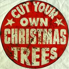 Cut Your Own Christmas Trees | Christmas Images | Tin Signs-Save 20-40% W/Free Shipping 4000 Tin Signs-Starting $2.00-Same Day Shipping-Free Shipping 15 Signs-Ship Worldwide-Volume Discounts