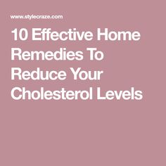 10 Effective Home Remedies To Reduce Your Cholesterol Levels
