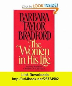 The Women in His Life (9780394559513) Barbara Taylor Bradford , ISBN-10: 0394559517  , ISBN-13: 978-0394559513 ,  , tutorials , pdf , ebook , torrent , downloads , rapidshare , filesonic , hotfile , megaupload , fileserve