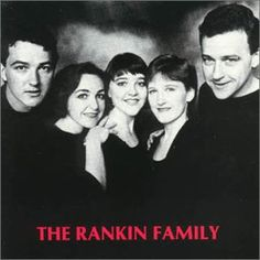 The Rankin Family  Raylene (2012)  John Morris (2000).  I saw them perform several times and it was fabulous.