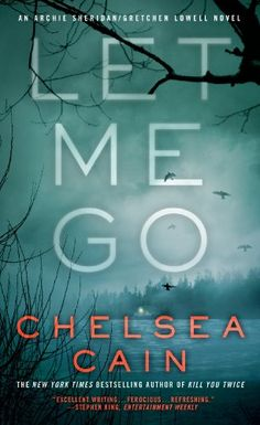 Let Me Go (Archie Sheridan & Gretchen Lowell Book 6) by Chelsea Cain | born in Iowa;  lived in Washington, Florida and New York; now lives in Oregon | Read October 2014