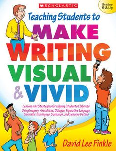 Teaching Students to Make Writing Visual and Vivid - David Lee Finkle