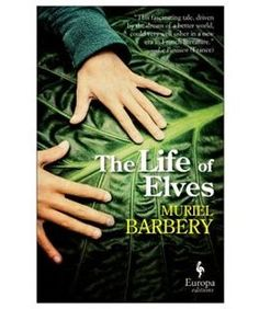 """Book The Life Of Elves by Muriel Barbery Which I bought because I loved """"The Elegance of the Hedgehog"""""""