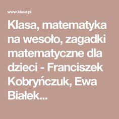 Klasa, matematyka na wesoło, zagadki matematyczne dla dzieci - Franciszek Kobryńczuk, Ewa Białek...
