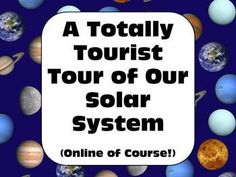 Astronomy: A Totally Tourist Tour of Our Solar System - A free online research/space exploration assignment that could double as your lesson plan for the day, a homework assignment, or unit project. Using the internet as a resource, students explore current information about our solar system as questions guide them toward some additional fun and interesting information about our eight planets.