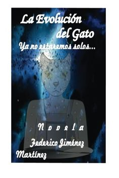 La Evolucion Del Gato: Ya No Estaremos Solos...Esta Confirmado, Vol. 1 (Spanish Edition) by Federico Jimenez Martinez http://www.amazon.com/dp/1502514648/ref=cm_sw_r_pi_dp_UFVzub1RGWM9P