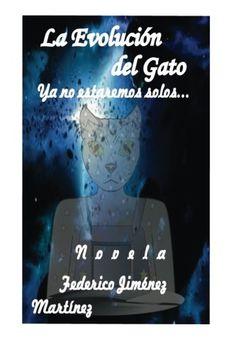 La Evolucion Del Gato: Ya No Estaremos Solos...Esta Confirmado, Vol. 1 (Spanish Edition) by Federico Jimenez Martinez http://www.amazon.com/dp/1502514648/ref=cm_sw_r_pi_dp_UFVzub1RGWM9P