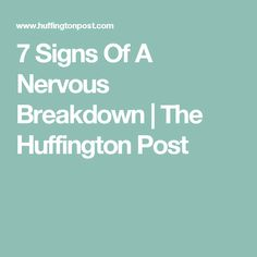 7 Signs Of A Nervous Breakdown | The Huffington Post