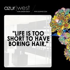 """""""Life is too short to have boring hair."""""""